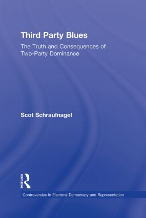 Third Party Blues: The Truth and Consequences of Two-Party Dominance, 1st Edition (Hardback) book cover