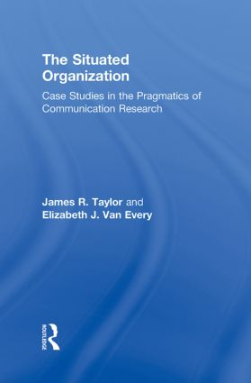 The Situated Organization: Case Studies in the Pragmatics of Communication Research, 1st Edition (Hardback) book cover
