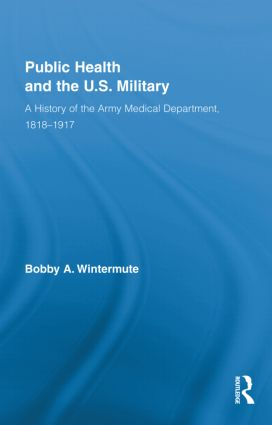 Public Health and the US Military: A History of the Army Medical Department, 1818-1917 (Hardback) book cover