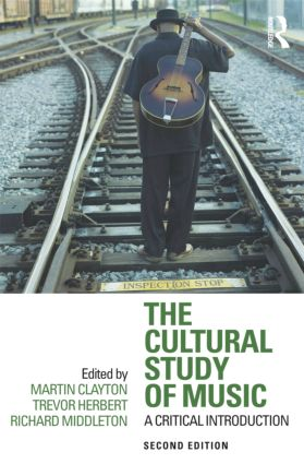 The Cultural Study of Music: A Critical Introduction, 2nd Edition (Paperback) book cover