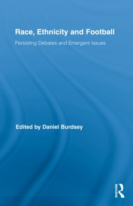 Race, Ethnicity and Football: Persisting Debates and Emergent Issues, 1st Edition (Hardback) book cover