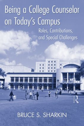 Being a College Counselor on Today's Campus: Roles, Contributions, and Special Challenges (Paperback) book cover