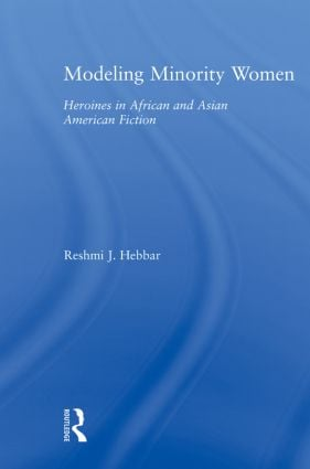 Modeling Minority Women: Heroines in African and Asian American Fiction book cover