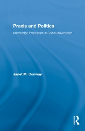 Praxis and Politics: Knowledge Production in Social Movements (Paperback) book cover
