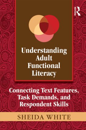 Understanding Adult Functional Literacy: Connecting Text Features, Task Demands, and Respondent Skills book cover