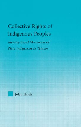 Collective Rights of Indigenous Peoples: Identity-Based Movement of Plain Indigenous in Taiwan, 1st Edition (Paperback) book cover
