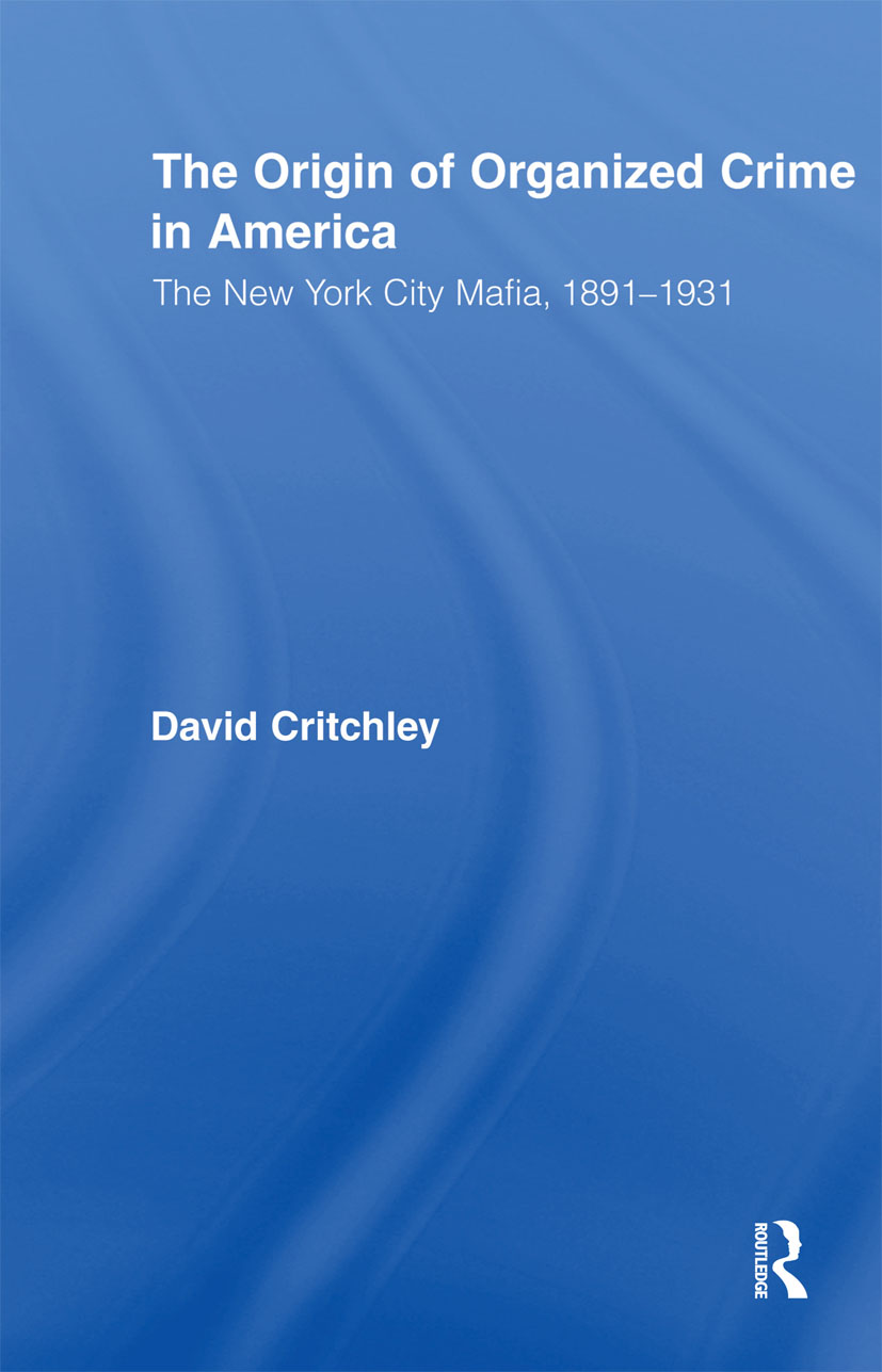 The Origin of Organized Crime in America: The New York City Mafia, 1891–1931 (Paperback) book cover