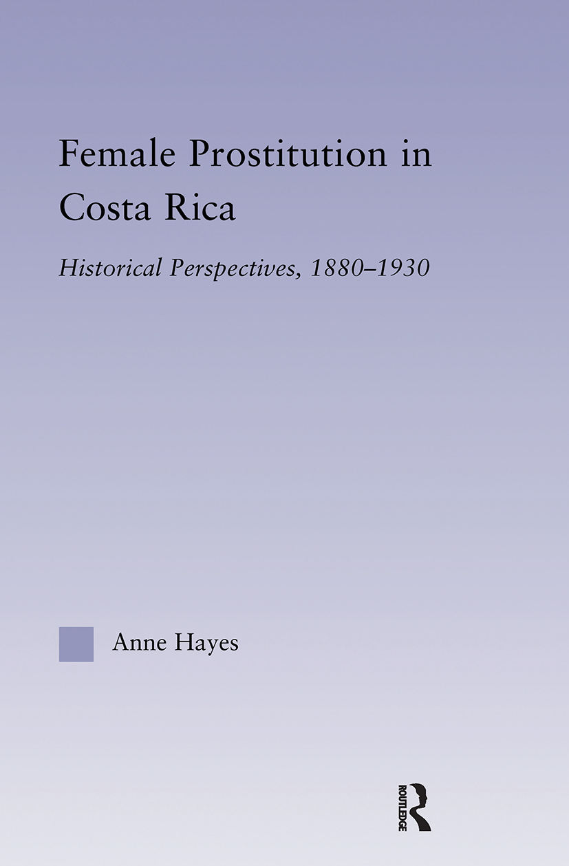 Female Prostitution in Costa Rica: Historical Perspectives, 1880-1930 (Paperback) book cover