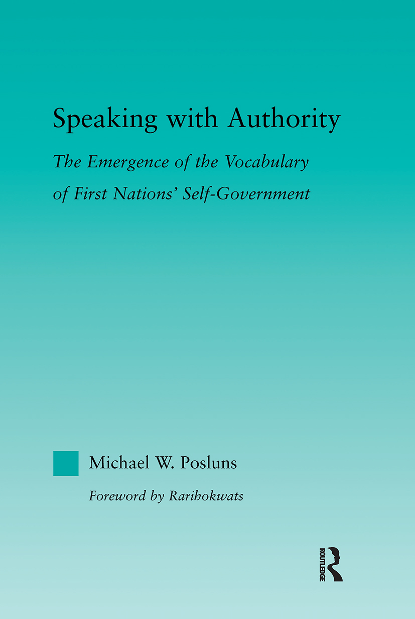 Speaking with Authority: The Emergence of the Vocabulary of First Nations' Self-Government, 1st Edition (Paperback) book cover