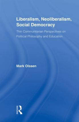 Liberalism, Neoliberalism, Social Democracy: Thin Communitarian Perspectives on Political Philosophy and Education (Paperback) book cover