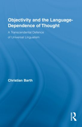 Objectivity and the Language-Dependence of Thought: A Transcendental Defence of Universal Lingualism (Hardback) book cover