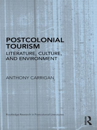 Postcolonial Tourism: Literature, Culture, and Environment (Hardback) book cover