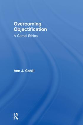 Overcoming Objectification: A Carnal Ethics (Hardback) book cover