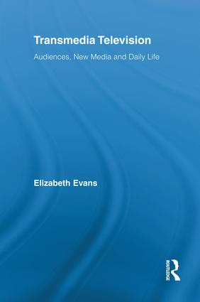 Transmedia Television: Audiences, New Media, and Daily Life (Hardback) book cover