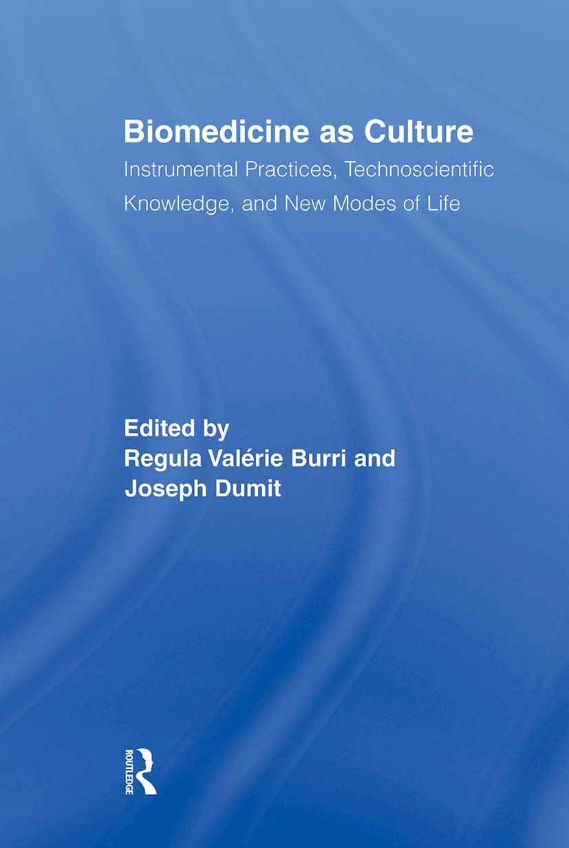 Biomedicine as Culture: Instrumental Practices, Technoscientific Knowledge, and New Modes of Life (Paperback) book cover