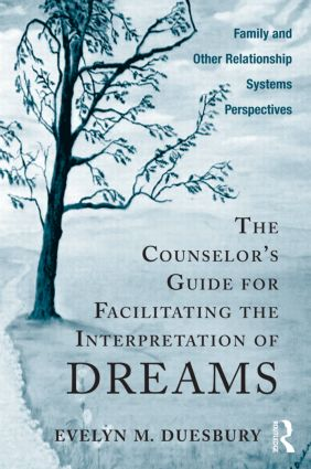 The Counselor's Guide for Facilitating the Interpretation of Dreams: Family and Other Relationship Systems Perspectives, 1st Edition (Paperback) book cover