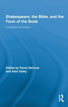 Shakespeare, the Bible, and the Form of the Book: Contested Scriptures (Hardback) book cover