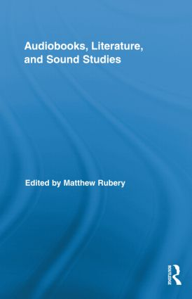 Audiobooks, Literature, and Sound Studies: 1st Edition (Hardback) book cover