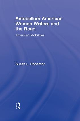 Antebellum American Women Writers and the Road: American Mobilities (Hardback) book cover