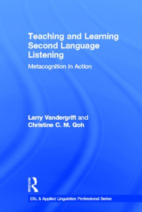 Teaching and Learning Second Language Listening: Metacognition in Action, 1st Edition (Hardback) book cover