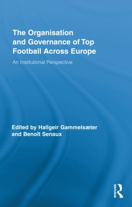 The Organisation and Governance of Top Football Across Europe: An Institutional Perspective (Hardback) book cover