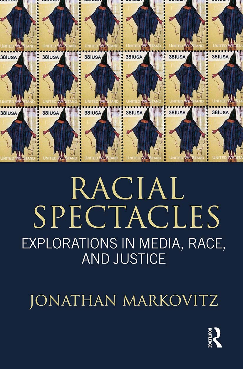 Racial Spectacles: Explorations in Media, Race, and Justice, 1st Edition (e-Book) book cover