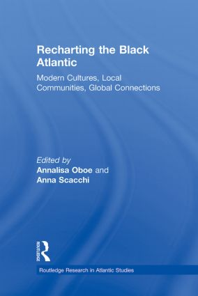 Recharting the Black Atlantic: Modern Cultures, Local Communities, Global Connections (Paperback) book cover