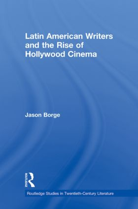 Latin American Writers and the Rise of Hollywood Cinema: 1st Edition (Paperback) book cover