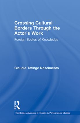 Crossing Cultural Borders Through the Actor's Work: Foreign Bodies of Knowledge book cover