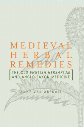 Medieval Herbal Remedies: The Old English Herbarium and Anglo-Saxon Medicine, 1st Edition (Paperback) book cover