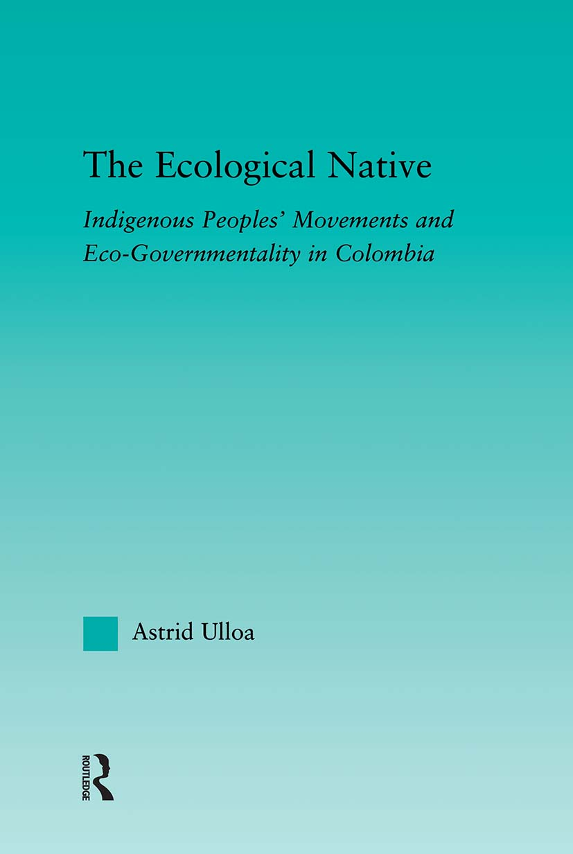 The Ecological Native: Indigenous Peoples' Movements and Eco-Governmentality in Columbia (Paperback) book cover