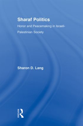 Sharaf Politics: Honor and Peacemaking in Israeli-Palestinian Society, 1st Edition (Paperback) book cover
