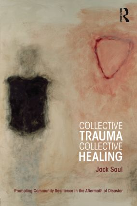 Collective Trauma, Collective Healing: Promoting Community Resilience in the Aftermath of Disaster book cover