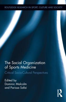 The Social Organization of Sports Medicine: Critical Socio-Cultural Perspectives (Hardback) book cover