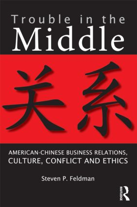 Trouble in the Middle: American-Chinese Business Relations, Culture, Conflict, and Ethics (Paperback) book cover