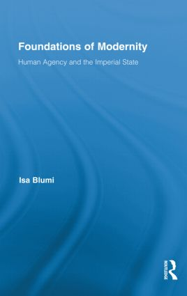 Foundations of Modernity: Human Agency and the Imperial State (Hardback) book cover