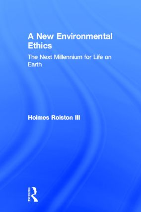 A New Environmental Ethics: The Next Millennium for Life on Earth, 1st Edition (Hardback) book cover