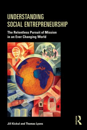 Understanding Social Entrepreneurship: The Relentless Pursuit of Mission in an Ever Changing World (Paperback) book cover