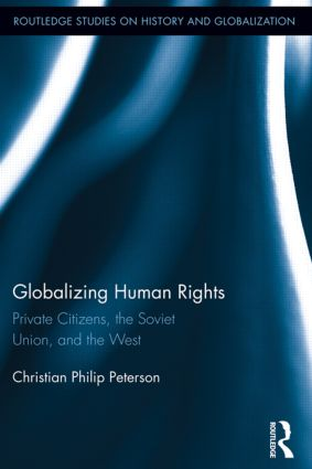 Globalizing Human Rights: Private Citizens, the Soviet Union, and the West (Hardback) book cover