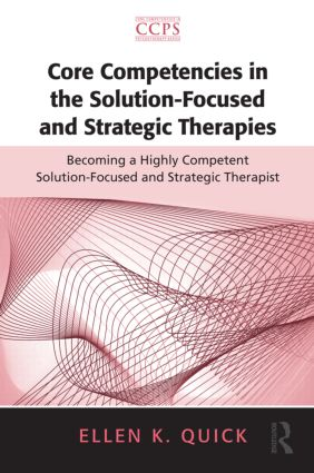Core Competencies in the Solution-Focused and Strategic Therapies: Becoming a Highly Competent Solution-Focused and Strategic Therapist, 1st Edition (Paperback) book cover