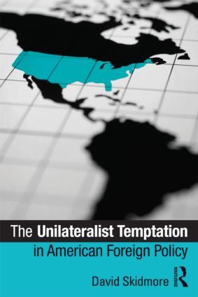 The Unilateralist Temptation in American Foreign Policy (Paperback) book cover