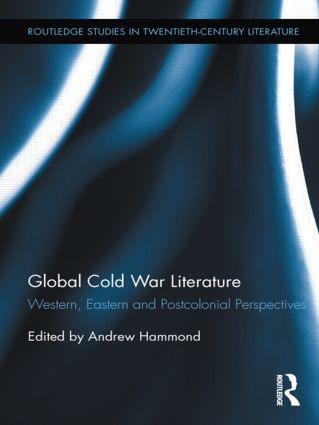 Global Cold War Literature: Western, Eastern and Postcolonial Perspectives (Hardback) book cover