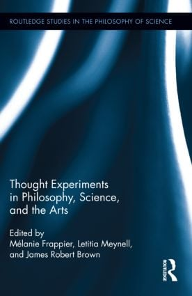 Thought Experiments in Science, Philosophy, and the Arts (Hardback) book cover
