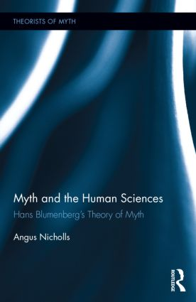 Myth and the Human Sciences: Hans Blumenberg's Theory of Myth (Hardback) book cover
