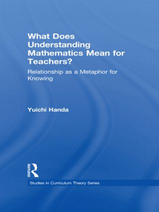 What Does Understanding Mathematics Mean for Teachers?: Relationship as a Metaphor for Knowing book cover