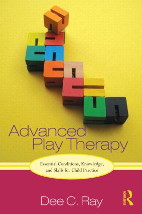 Advanced Play Therapy: Essential Conditions, Knowledge, and Skills for Child Practice (Hardback) book cover