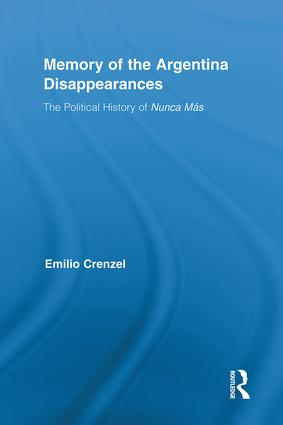 The Memory of the Argentina Disappearances: The Political History of Nunca Mas (Hardback) book cover