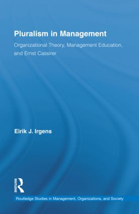 Pluralism in Management: Organizational Theory, Management Education, and Ernst Cassirer book cover