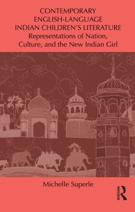 Contemporary English-Language Indian Children's Literature: Representations of Nation, Culture, and the New Indian Girl, 1st Edition (Hardback) book cover