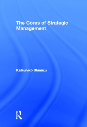 The Cores of Strategic Management: 1st Edition (Hardback) book cover